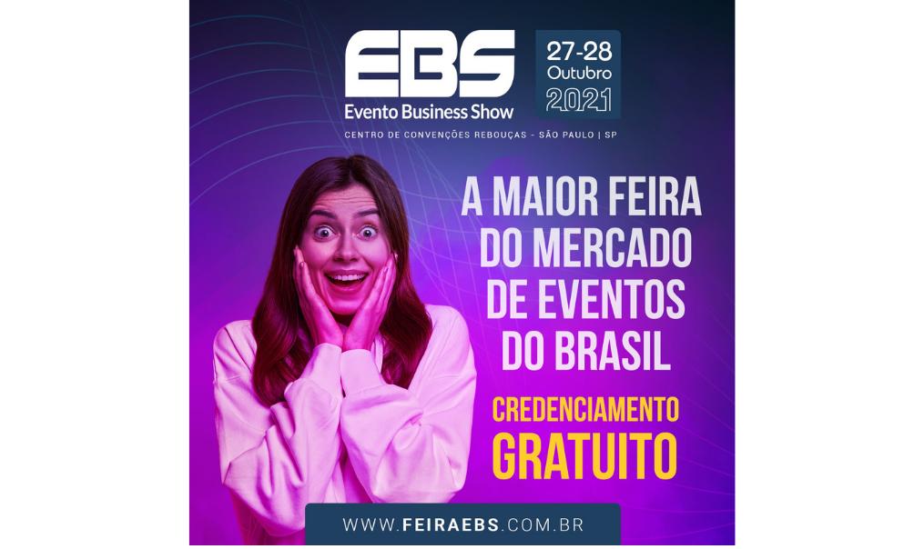 FEIRA EBS 2021 ABRE CREDENCIAMENTO PARA RECEBER MERCADO DE EVENTOS E INCENTIVOS EM OUTUBRO